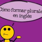 Cómo formar Plurales en Inglés