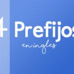 Los 4 Prefijos más Comunes en Inglés: dis-, in-, un-, re-