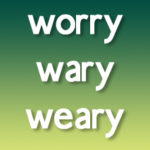 La Diferencia entre worry, wary & weary