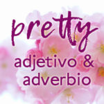 "Qué significa ""pretty"" en Inglés?"